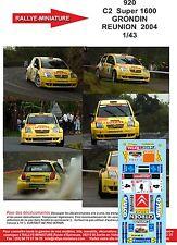 DÉCALS 1/43 réf 920 Citroen C2  Super 1600 GRONDIN REUNION  2004