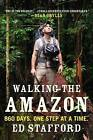 Walking the Amazon: 860 Days. One Step at a Time. by Ed Stafford (Paperback / softback, 2012)