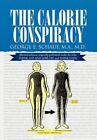 The Calorie Conspiracy by George E M a M D Schauf 9781450019057 (hardback 2010)