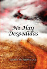 No Hay Despedidas by Gloria M Rodriguez (Hardback, 2011)