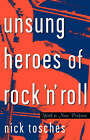 Unsung Heroes of Rock 'n' Roll: The Birth of Rock in the Wild Years Before Elvis by Nick Tosches (Paperback, 1999)