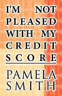 I'm Not Pleased with My Credit Score by Pamela Smith (Paperback / softback, 2012)
