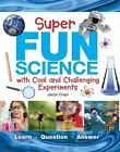 Super Fun Science with Cool and Challenging Experiments : Learn * Question * Answer by Jaclyn Crupi (2017, Hardcover)
