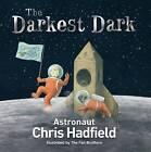 The Darkest Dark by Chris Hadfield (Hardback, 2016)