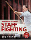 The Art and Science of Staff Fighting: A Complete Instructional Guide by Joe Varady (Paperback, 2016)