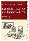 Der Sieben-Tassen-Job und das unwerte Leben von Karl-Heinz Teichmann (2011, Gebundene Ausgabe)