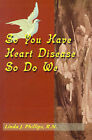 So You Have Heart Disease So Do We by Linda J Phillips (Paperback / softback, 2000)