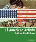 13 American Artists Children Should Know by Brad Finger (Hardback, 2010)