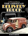 The American Delivery Truck: An Illustrated History by Robert Gabrick (Paperback / softback, 2014)