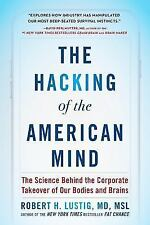 The Hacking of the American Mind : Inside the Sugar-Coated Plot to Confuse Pleasure with Happiness by Robert H. Lustig (2017, Hardcover)