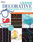 Learn Decorative Machine Stitching: Embellish Almost Anything with Your Machine's Built-in Stitches by Linda Turner Griepentrop (Paperback, 2013)