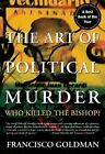 The Art of Political Murder: Who Killed the Bishop? by Francisco Goldman (Paperback / softback, 2008)