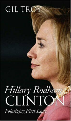 Hillary Rodham Clinton: Polfilter First Lady von Troy, Gil