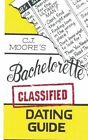 Cj Moore's Bachelorette Classified Dating Guide by Cj Moore (Paperback / softback, 2014)