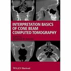 Interpretation Basics of Cone Beam Computed Tomography by Shawneen M. Gonzalez (Paperback, 2013)