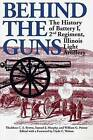 Behind the Guns: The History of Battery I, 2nd Regiment, Illinois Light Artillery by Samuel J. Murphy, Thaddeus C.S. Brown, William G. Putney, Clyde C. Walton (Paperback, 2000)