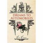Dreams to Automobiles 9781436378932 by Len Larson Hardcover
