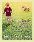 Imperfectly Natural Baby and Toddler: The Natural Way from 0 to 2 Years and Beyond ... by Janey Lee Grace (Paperback, 2007)