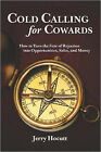 Cold Calling for Cowards - How to Turn the Fear of Rejection Into Opportunities, Sales, and Money by Jerry Hocutt (Paperback, 2007)
