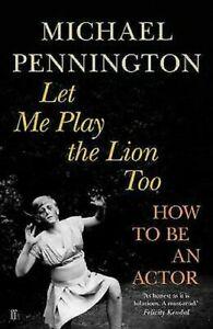Let-Me-Play-The-Lion-Too-How-To-Etre-An-Actor-Par-Pennington-Michael