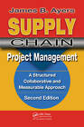 Supply Chain Project Management: A Structured Collaborative and Measurable Approach by James B. Ayers (Hardback, 2009)