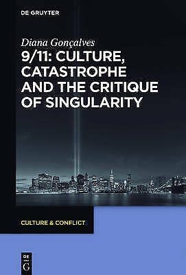 9/11: Culture, Catastrophe and the Critique of Singularity: Representations...