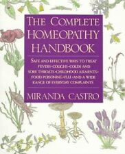 The Complete Homeopathy Handbook : Safe and Effective Ways to Treat Fevers, Coughs, Colds and Sore Throats, Childhood Ailments, Food Poisoning, Flu, and a Wide Range of Everyday Complaints by Miranda Castro (1991, Paperback)