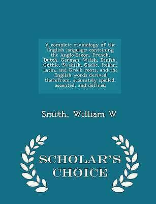 A Complete Etymology English Language Containing Angl by Smith William W