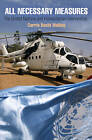 All Necessary Measures: The United Nations and Humanitarian Intervention by Carrie Booth Walling (Hardback, 2013)