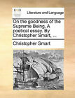 On the Goodness of the Supreme Being. a Poetical Essay. by Christopher Smart, ... by Christopher Smart (Paperback / softback, 2010)