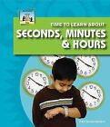 Time to Learn about Seconds, Minutes & Hours by Pam Scheunemann (Hardback, 2008)