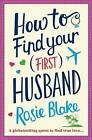 How to Find Your (First) Husband by Rosie Blake (Paperback, 2016)