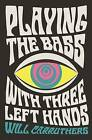 Playing the Bass with Three Left Hands by Will Carruthers (Paperback, 2016)