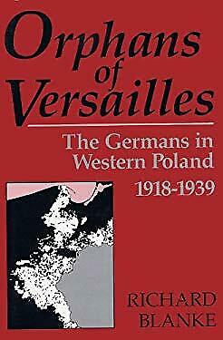 Orphans of Versailles : The German Minority in Western Poland, 1918-1939