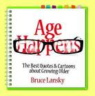 Age Happens: The Best Quotes & Cartoons about Growing Older by Bruce Lansky (Paperback / softback, 2013)