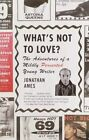 What's Not to Love?: The Adventures of a Mildly Perverted Young Writer by Jonathan Ames (Paperback / softback)