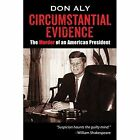 Circumstantial Evidence The Murder of an American President by Don ALY