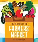We're Going to the Farmers' Market by Stefan Page (2014, Board Book)