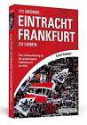 111 Gründe, Eintracht Frankfurt zu lieben von Gunther Burghagen (2013, Taschenbuch)