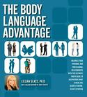 The Body Language Advantage : Maximize Your Personal and Professional Relationships with This Ultimate Photo Guide to Deciphering What Others Are Secretly Saying, in Any Situation by Lillian Glass (2012, Paperback)