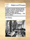 A Caution to Young Persons Against Infidelity. a Sermon, Preached in the Unitarian Chapel, in Essex-Street, London; Sunday, April III, MDCCXCVI. by John Disney, ... the Second Edition. by John Disney (Paperback / softback, 2010)