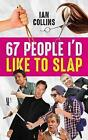 67 People I'd Like To Slap by Ian Collins (Paperback, 2017)