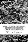 A Collection of Stories, Reviews and Essays Large Print Edition by Willa Cather (Paperback / softback, 2013)