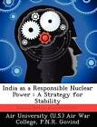 India as a Responsible Nuclear Power: A Strategy for Stability by P N R Govind (Paperback / softback, 2012)