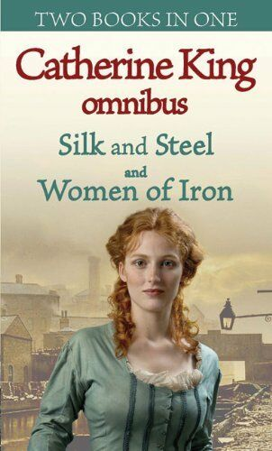 Silk And Steel/Women Of Iron (Catherine King Omnibus) By Catherine King