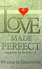 Love Made Perfect: Foundations for the Holy Life by William M Greathouse (Paperback / softback, 1997)