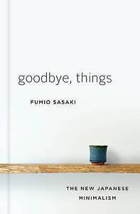 Goodbye-Things-The-New-Japanese-Minimalism-by-Sasaki-Fumio-Hardback-book-2