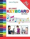 My First Keyboard - Learn To Play: Kids by Ben Parker (Paperback, 2013)