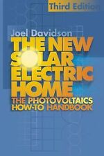 New Solar Electric Home: The Complete Guide to Photovoltaics for Your Home, 3rd