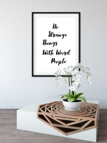 Do Strange Things With Weird People Funny Wall Art Poster A3 A4 Size Typography